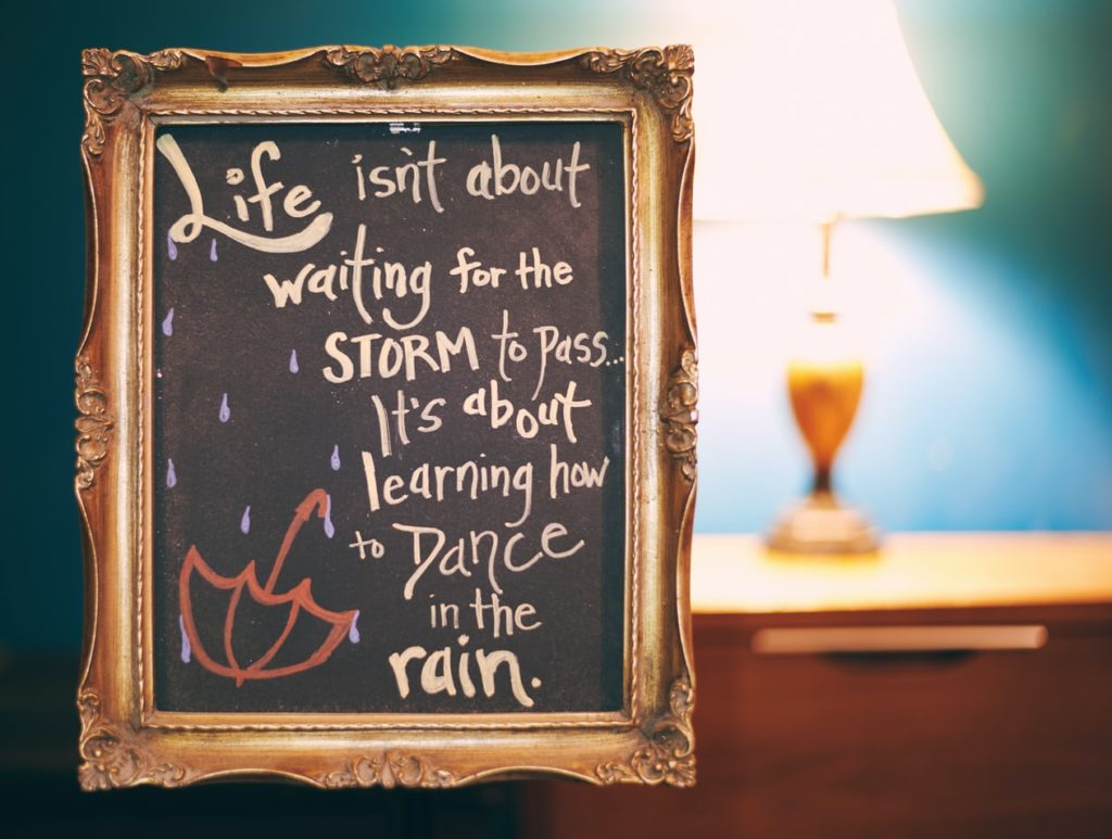 Life isn't about waiting for the storm to pass